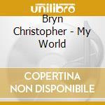 Bryn Christopher - My World cd musicale di Bryn Christopher