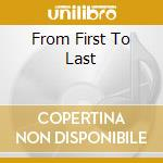 FROM FIRST TO LAST cd musicale di FROM FIRST TO LAST