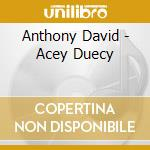 Acey duecy cd musicale di Anthony David