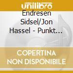 Endresen Sidsel/Jon Hassel - Punkt - Live Remixes Vol 1 cd musicale di Punkt