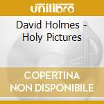 THE HOLY PICTURES cd musicale di David Holmes