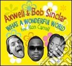 WHAT A WONDERFUL WORLD  (FEAT. RON CARROL) cd musicale di AXWELL & BOB SINCLAR
