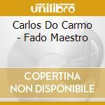Carlos Do Carmo - Fado: Maestro cd musicale di DO CARMO CARLOS