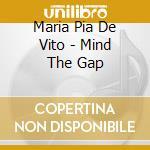 MIND THE GAP cd musicale di DE VITO MARIA PIA