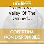 VALLEY OF THE DAMNED CD+DVD               cd musicale di DREGONFORCE