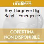 Roy Hargrove - Emergence cd musicale di ROY HARGROVE BIG BAND