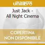 Just Jack - All Night Cinema cd musicale di Jack Just