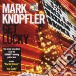 Mark Knopfler - Get Lucky cd musicale di Mark Knopfler