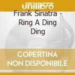 Frank Sinatra - Ring A Ding Ding cd musicale di Frank Sinatra