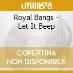 Royal Bangs - Let It Beep cd musicale di Bangs Royal