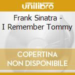 Frank Sinatra- I Remember Tommy cd musicale di Frank Sinatra