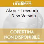 Akon - Freedom - New Version cd musicale di Akon