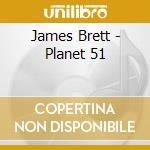 James Brett - Planet 51 cd musicale di ARTISTI VARI