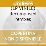 (LP VINILE) Recomposed remixes lp vinile di Francois Kevorkian