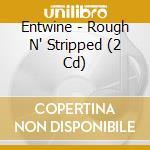 ROUGH N' STRIPPED                         cd musicale di ENTWINE
