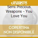 Semi Precious Weapons - You Love You cd musicale di Semi precious weapons