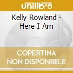 Kelly Rowland - Here I Am cd musicale di Kelly Rowland