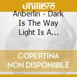 Dark is the way light is a place cd musicale di Anberlin