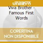 Viva Brother - Famous First Words cd musicale di Brothers Viva