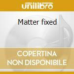 Matter fixed cd musicale di Marlon Roudette