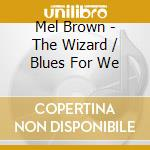 Mel Brown - The Wizard / Blues For We cd musicale di Mel Brown