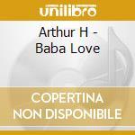 Arthur H - Baba Love cd musicale di H. Arthur