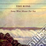 Tiny Ruins - Some Were Meant For Sea cd musicale di Ruins Tiny