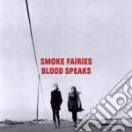 Smoke Fairies - Blood Speaks cd musicale di Fairies Smoke
