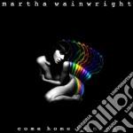 Martha Wainwright - Come Home To Mama cd musicale di Wainwright Martha
