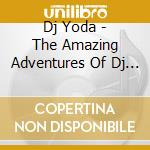Dj Yoda - The Amazing Adventures Of Dj Yoda cd musicale di DJ YODA