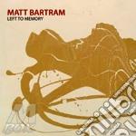 Matt Bartram - Left To Memory cd musicale di Matt Bartram