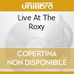 LIVE AT THE ROXY cd musicale di LARSON NUCOLETTE