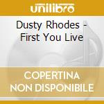 Dusty Rhodes - First You Live cd musicale di Dusty Rhodes
