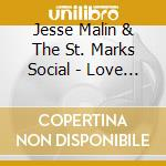 Jesse Malin & The St. Marks Social - Love It To Life cd musicale di MALIN JESSE & THE ST.MARKS SOC