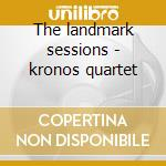The landmark sessions - kronos quartet cd musicale di Quartet Kronos