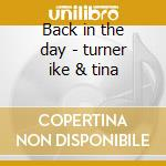 Back in the day - turner ike & tina cd musicale di Ike & tina Turner