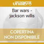 Bar wars - jackson willis cd musicale di Jackson Willis