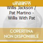 Willis... with pat - jackson willis martino pat cd musicale di Willis jackson & pat martino