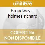Broadway - holmes richard cd musicale di Richard