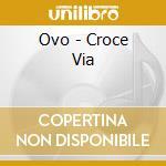 CROCE VIA                                 cd musicale di OVO