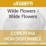 THE WILDE FLOWERS                         cd musicale di Flowers Wild