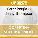 Peter knight & danny thompson cd musicale di Danny/knigh Thompson