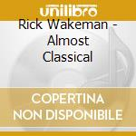 Almost classical cd musicale di Rick Wakeman