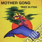 Mother Gong - Tree In Fish cd musicale di Gong Mother
