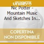 Nic Potter - Mountain Music And Sketches In Sound cd musicale di Nic Potter