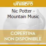 Mountain music cd musicale di Nic Potter