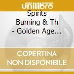 Spirits Burning & Th - Golden Age O cd musicale di SPIRITS BURNING & TH