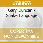 Gary Duncan - Snake Language cd musicale di DUNCAN GARY AND THE CRAWFISH O