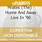 The Pirates - Home And Away Live In '90 cd musicale di The Pirates