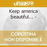 Keep america beautiful... - cd musicale di Fenwick Ray